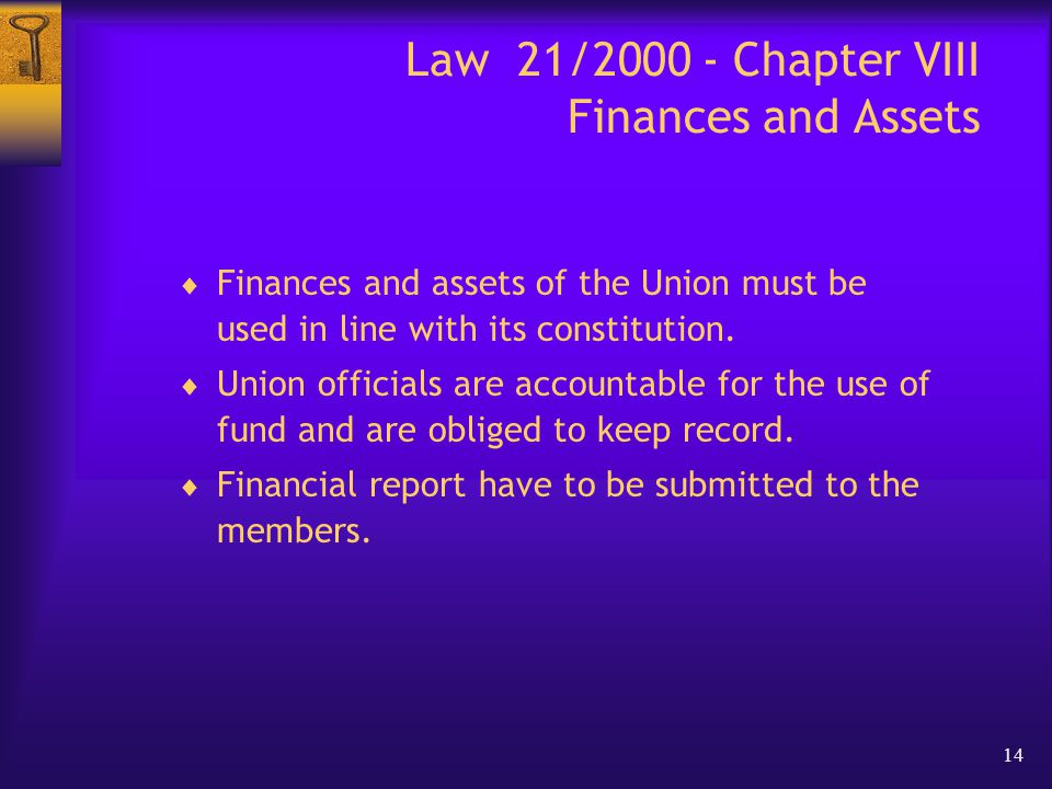14 Law 21/2000 - Chapter VIII Finances and Assets  Finances and assets of the Union must be used in line with its constitution.