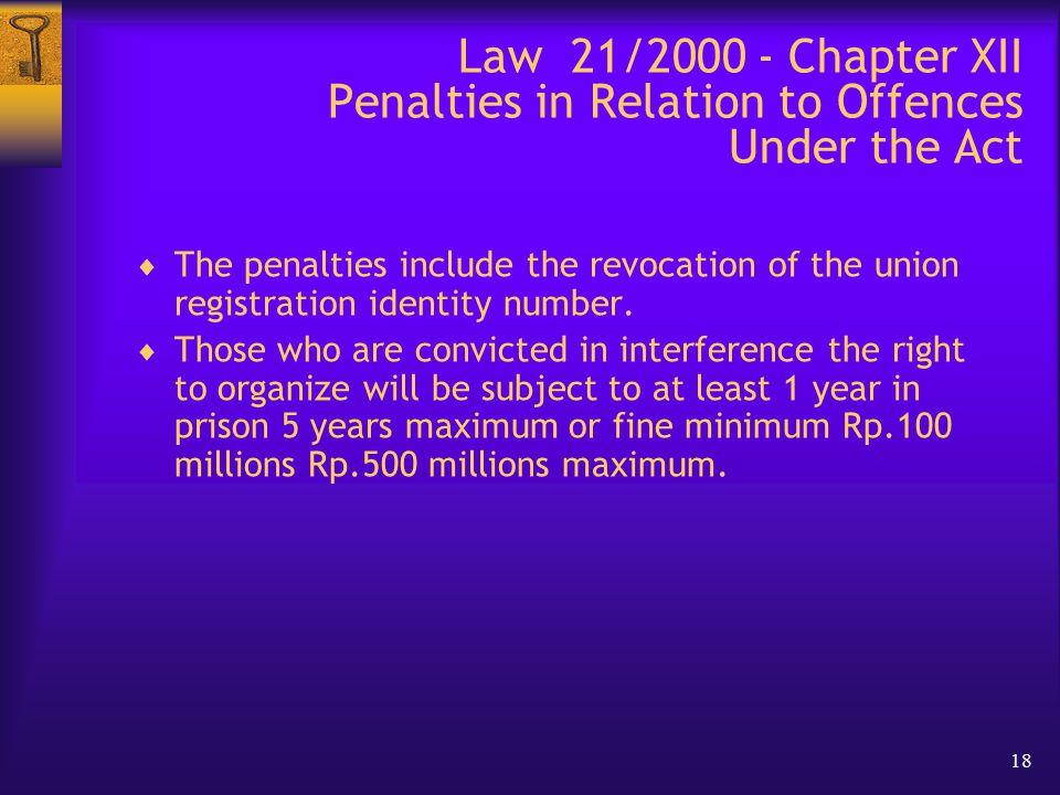 18 Law 21/2000 - Chapter XII Penalties in Relation to Offences Under the Act  The penalties include the revocation of the union registration identity number.