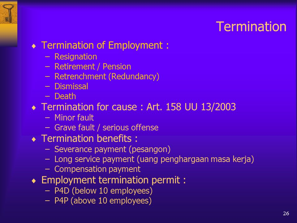 26 Termination  Termination of Employment : –Resignation –Retirement / Pension –Retrenchment (Redundancy) –Dismissal –Death  Termination for cause : Art.