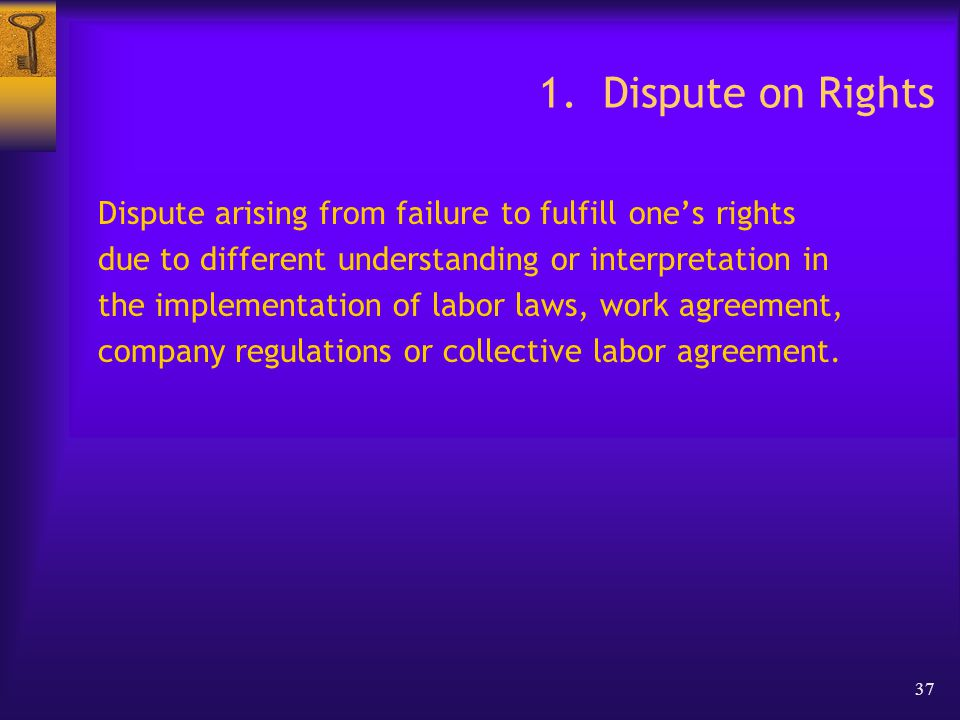 37 1. Dispute on Rights Dispute arising from failure to fulfill one's rights due to different understanding or interpretation in the implementation of