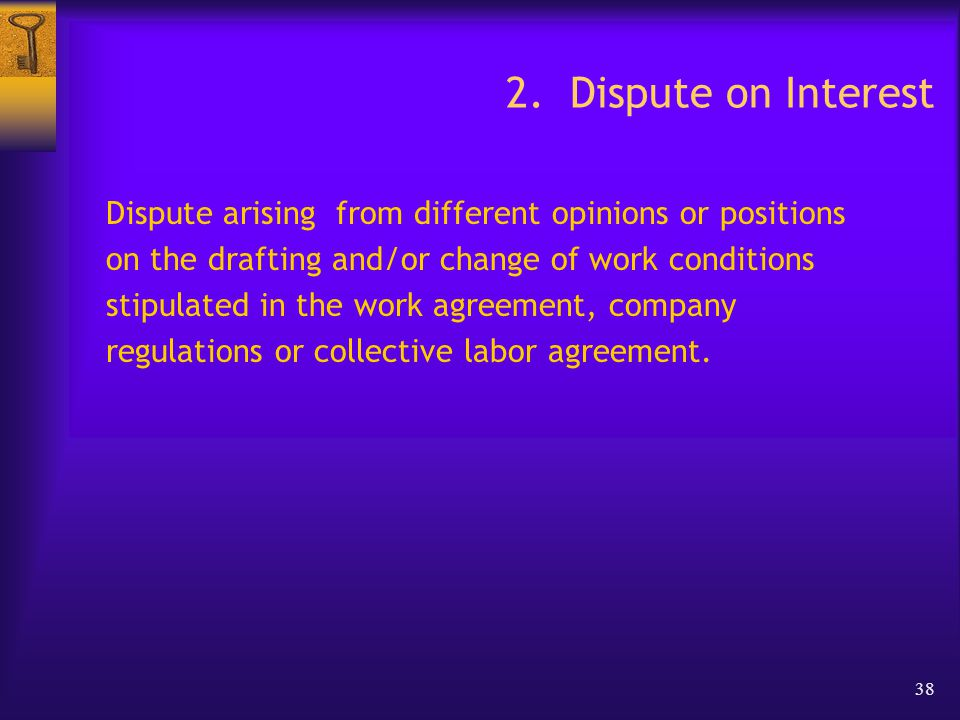 38 2. Dispute on Interest Dispute arising from different opinions or positions on the drafting and/or change of work conditions stipulated in the work