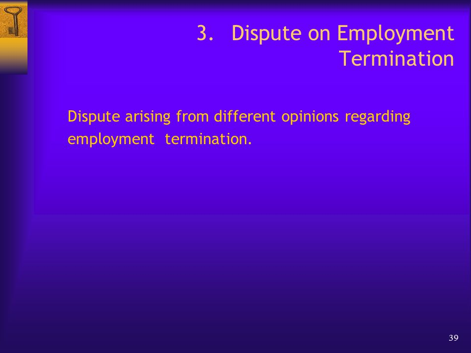 39 3.Dispute on Employment Termination Dispute arising from different opinions regarding employment termination.