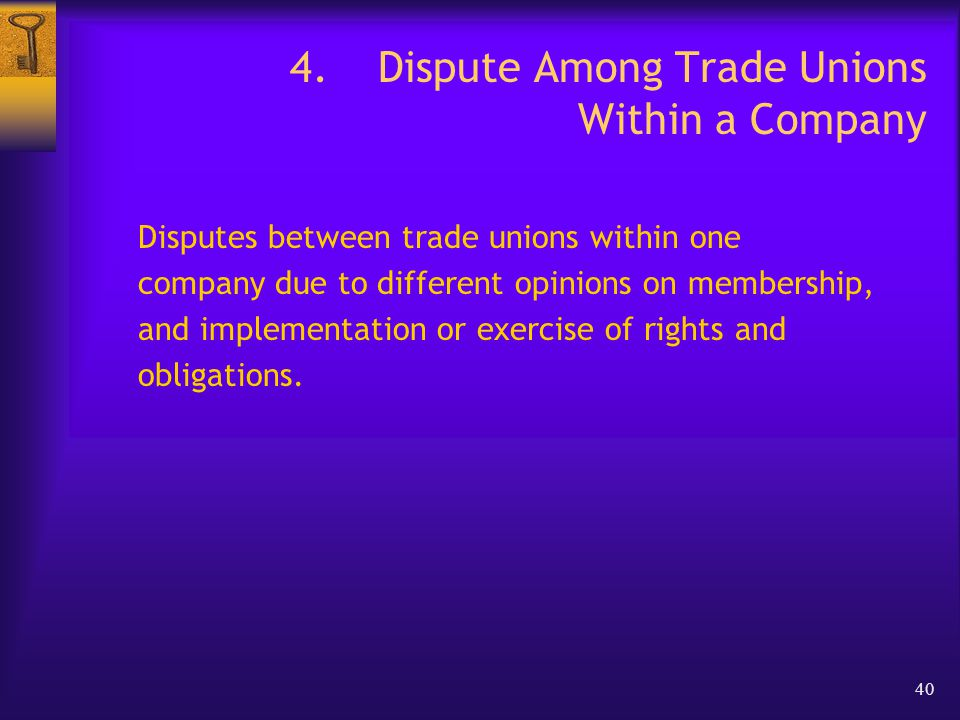 40 4.Dispute Among Trade Unions Within a Company Disputes between trade unions within one company due to different opinions on membership, and implementation or exercise of rights and obligations.