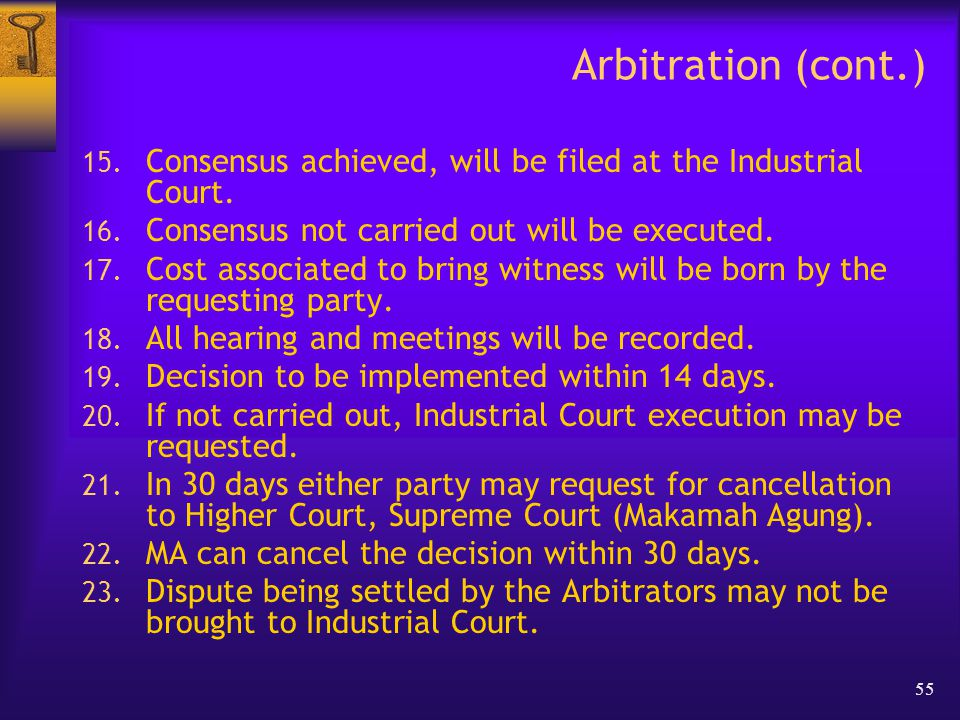 55 Arbitration (cont.) 15. Consensus achieved, will be filed at the Industrial Court.