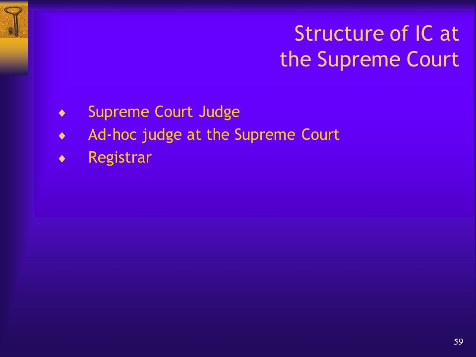 59 Structure of IC at the Supreme Court  Supreme Court Judge  Ad-hoc judge at the Supreme Court  Registrar