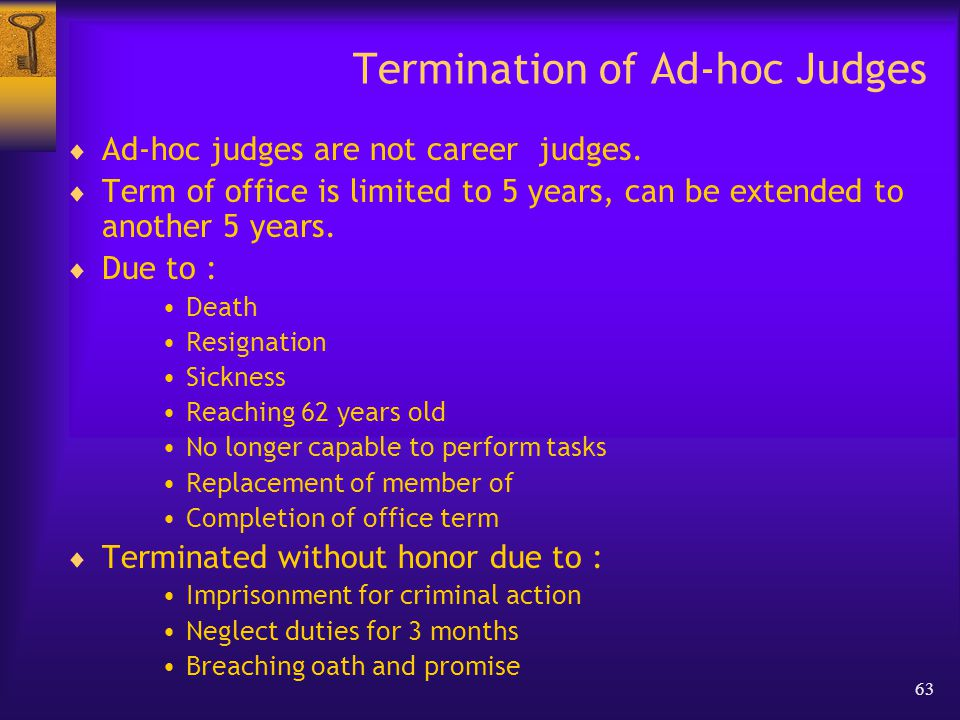 63 Termination of Ad-hoc Judges  Ad-hoc judges are not career judges.