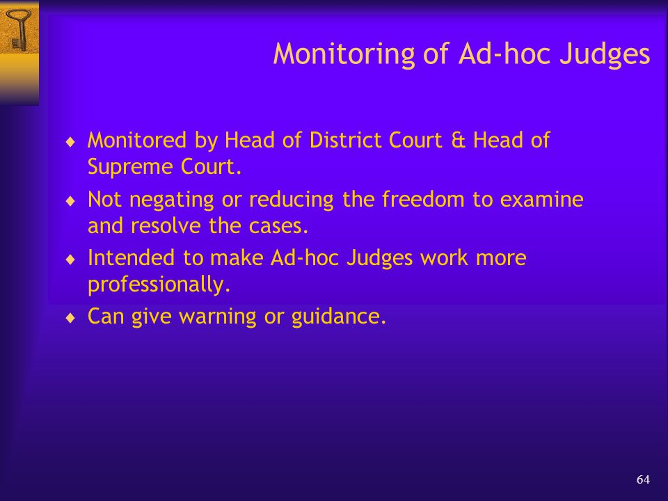 64 Monitoring of Ad-hoc Judges  Monitored by Head of District Court & Head of Supreme Court.