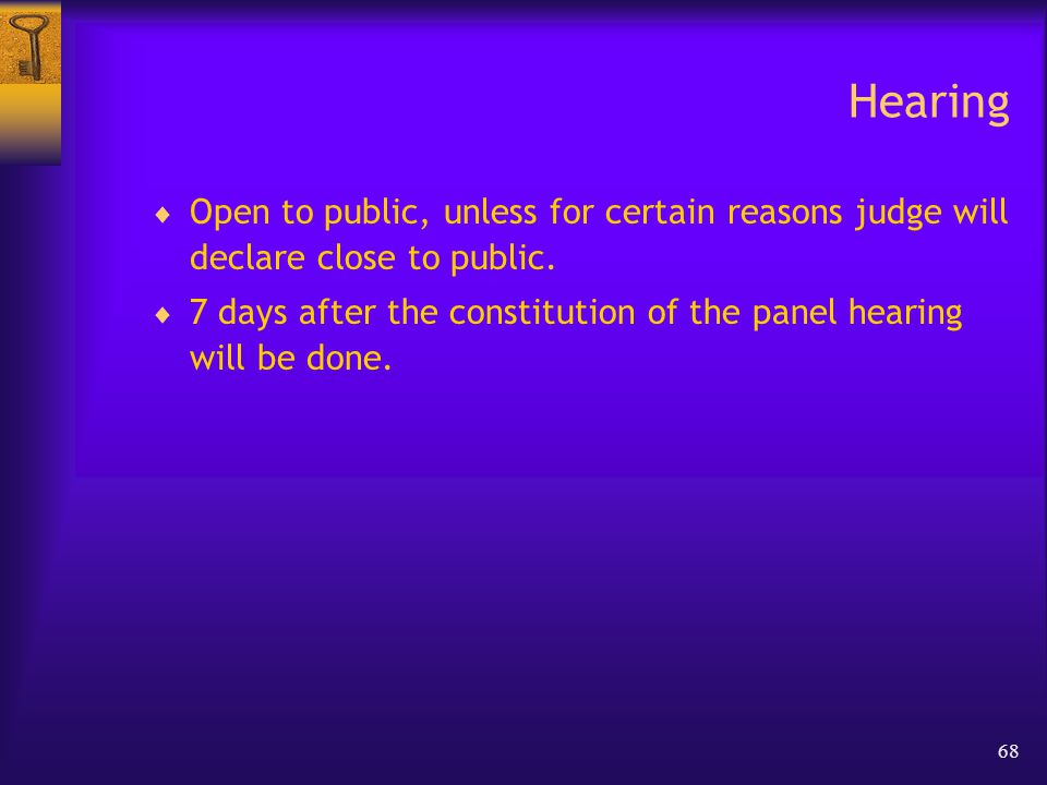 68 Hearing  Open to public, unless for certain reasons judge will declare close to public.