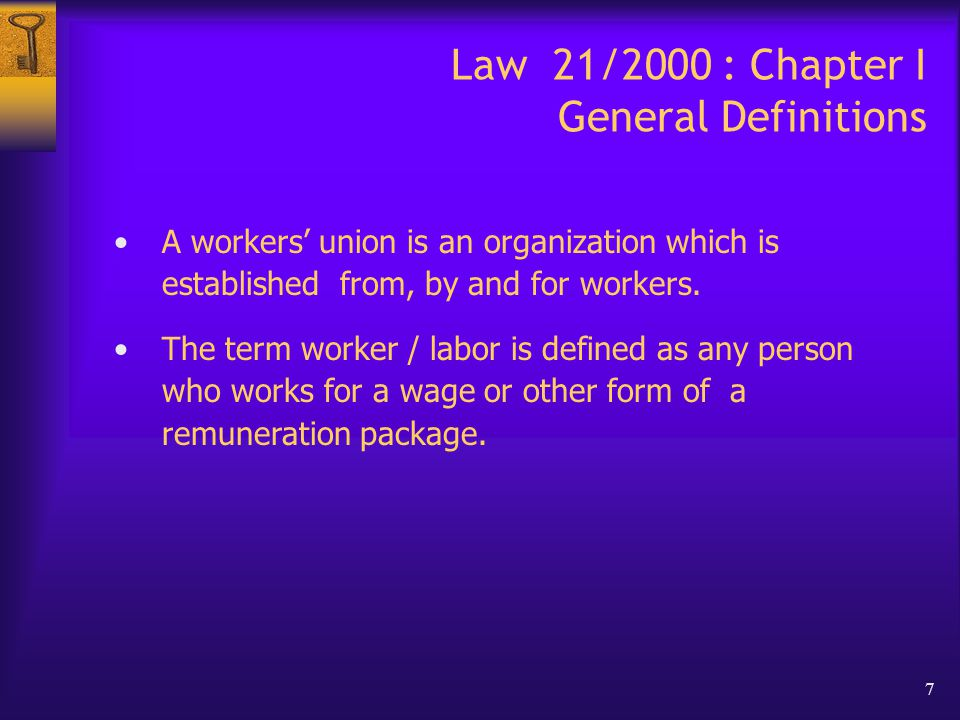 7 Law 21/2000 : Chapter I General Definitions A workers' union is an organization which is established from, by and for workers.
