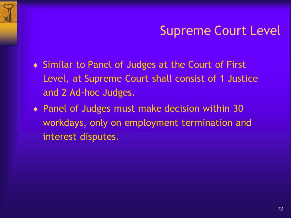 72 Supreme Court Level  Similar to Panel of Judges at the Court of First Level, at Supreme Court shall consist of 1 Justice and 2 Ad-hoc Judges.
