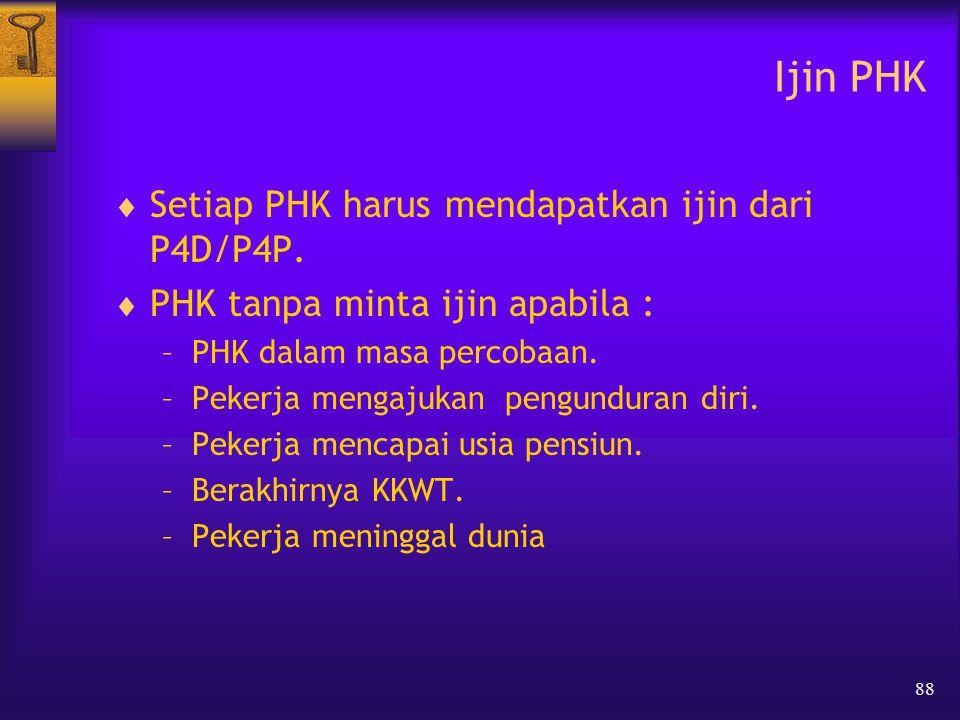 88 Ijin PHK  Setiap PHK harus mendapatkan ijin dari P4D/P4P.