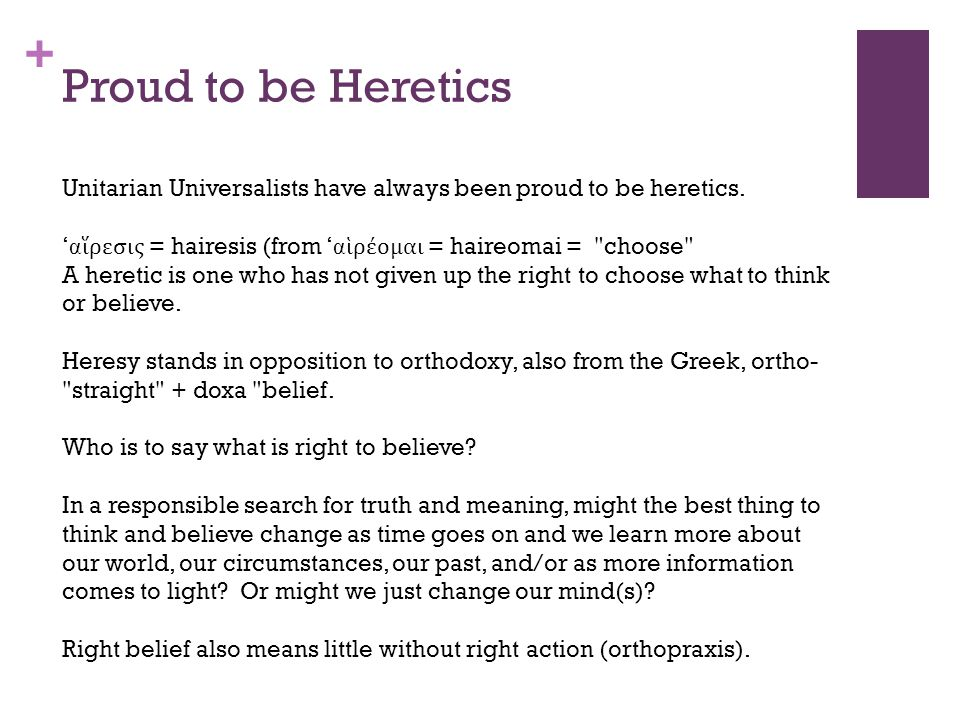 + Proud to be Heretics Unitarian Universalists have always been proud to be heretics.