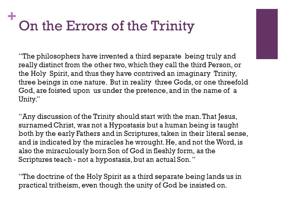 + On the Errors of the Trinity The philosophers have invented a third separate being truly and really distinct from the other two, which they call the third Person, or the Holy Spirit, and thus they have contrived an imaginary Trinity, three beings in one nature.