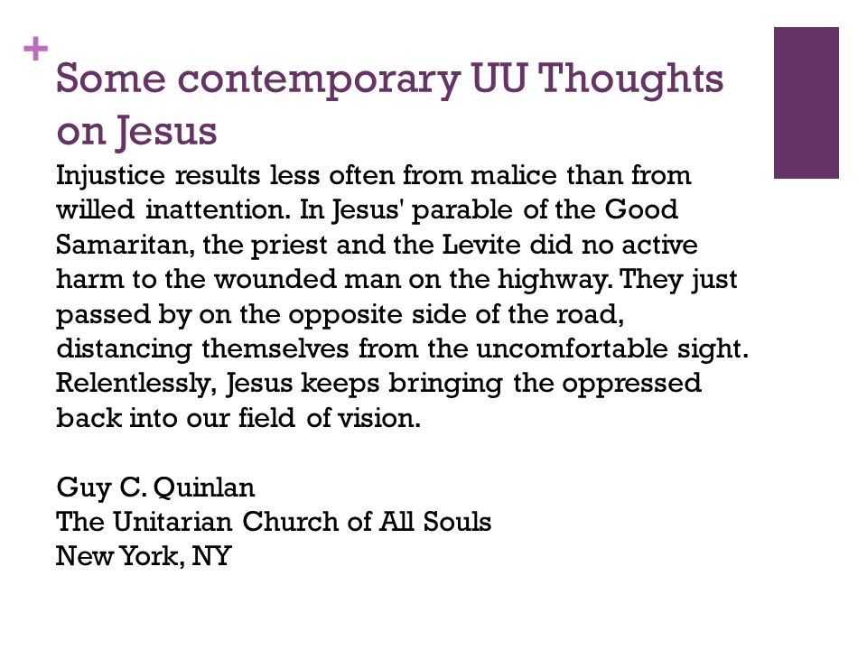 + Some contemporary UU Thoughts on Jesus Injustice results less often from malice than from willed inattention.