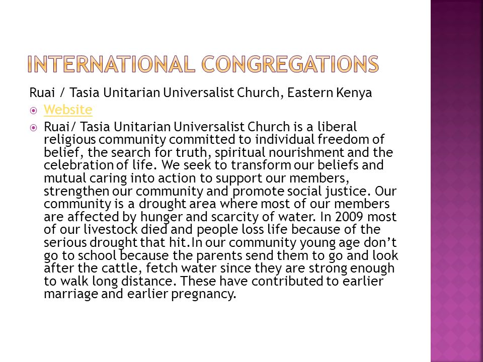 Ruai / Tasia Unitarian Universalist Church, Eastern Kenya  Website Website  Ruai/ Tasia Unitarian Universalist Church is a liberal religious community committed to individual freedom of belief, the search for truth, spiritual nourishment and the celebration of life.