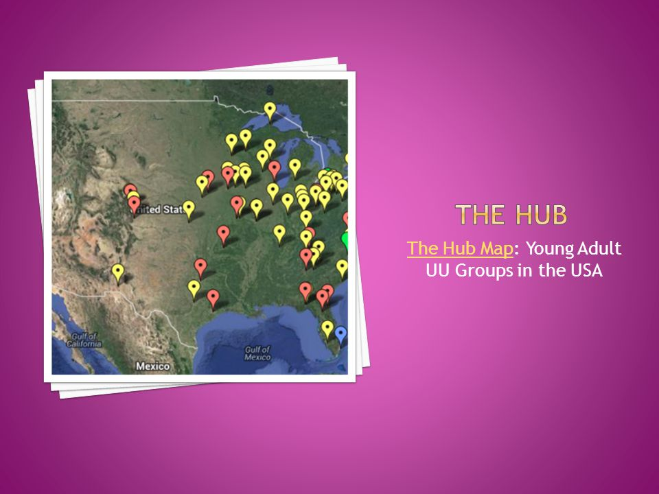 The Hub MapThe Hub Map: Young Adult UU Groups in the USA