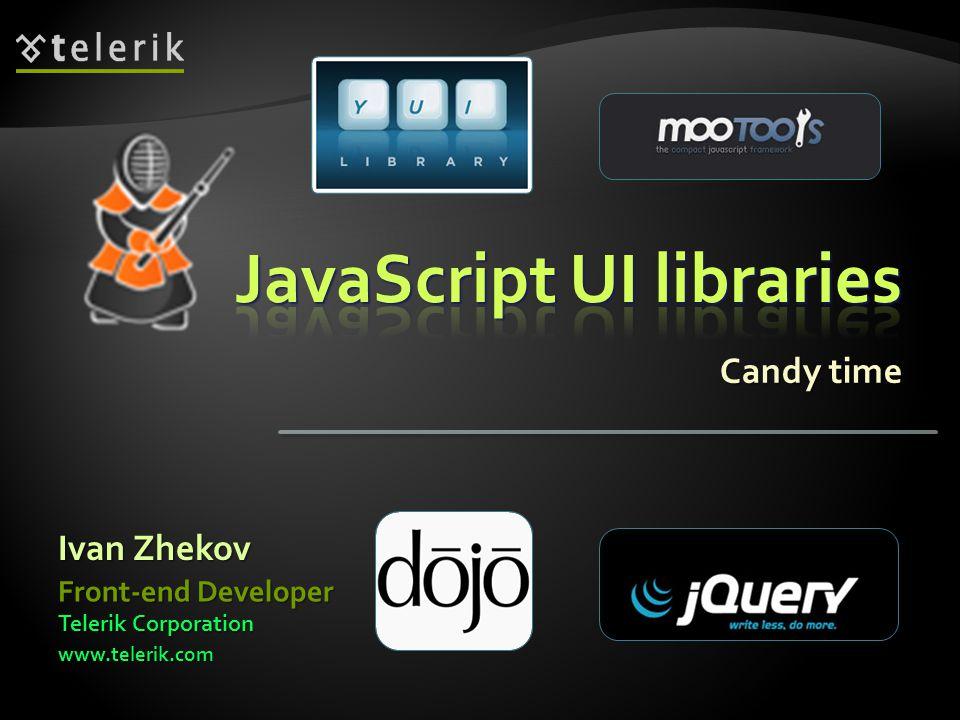 Candy time Ivan Zhekov Telerik Corporation www.telerik.com Front-end Developer