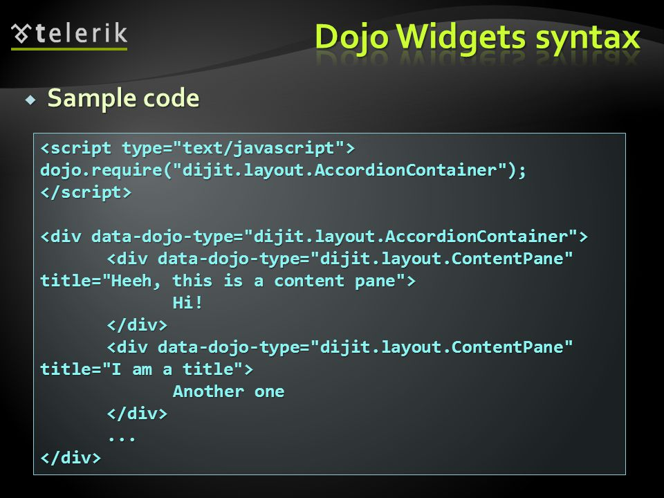  Sample code dojo.require( dijit.layout.AccordionContainer );</script> Hi!</div> Another one </div>...</div>