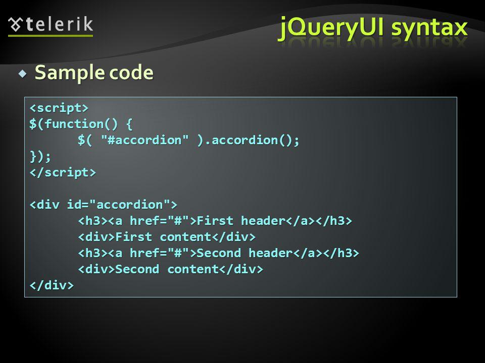  Sample code <script> $(function() { $( #accordion ).accordion(); });</script> First header First header First content First content Second header Second header Second content Second content </div>
