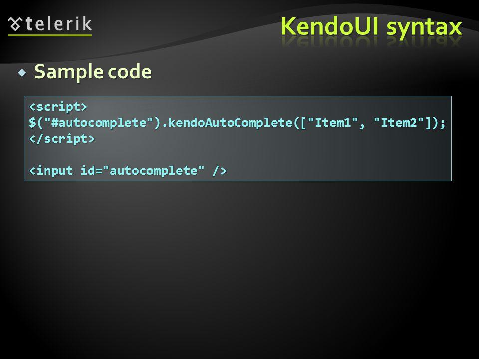  Sample code <script> $( #autocomplete ).kendoAutoComplete([ Item1 , Item2 ]); </script>
