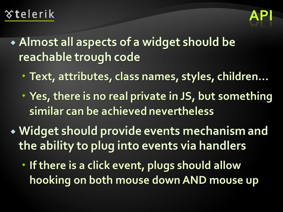  Almost all aspects of a widget should be reachable trough code  Text, attributes, class names, styles, children...