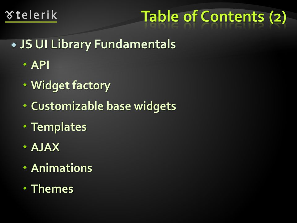  JS UI Library Fundamentals  API  Widget factory  Customizable base widgets  Templates  AJAX  Animations  Themes