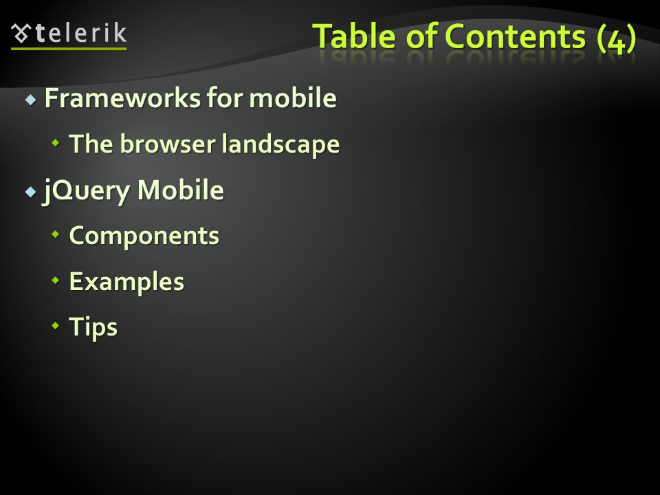  Frameworks for mobile  The browser landscape  jQuery Mobile  Components  Examples  Tips