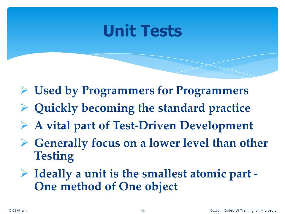  Used by Programmers for Programmers  Quickly becoming the standard practice  A vital part of Test-Driven Development  Generally focus on a lower