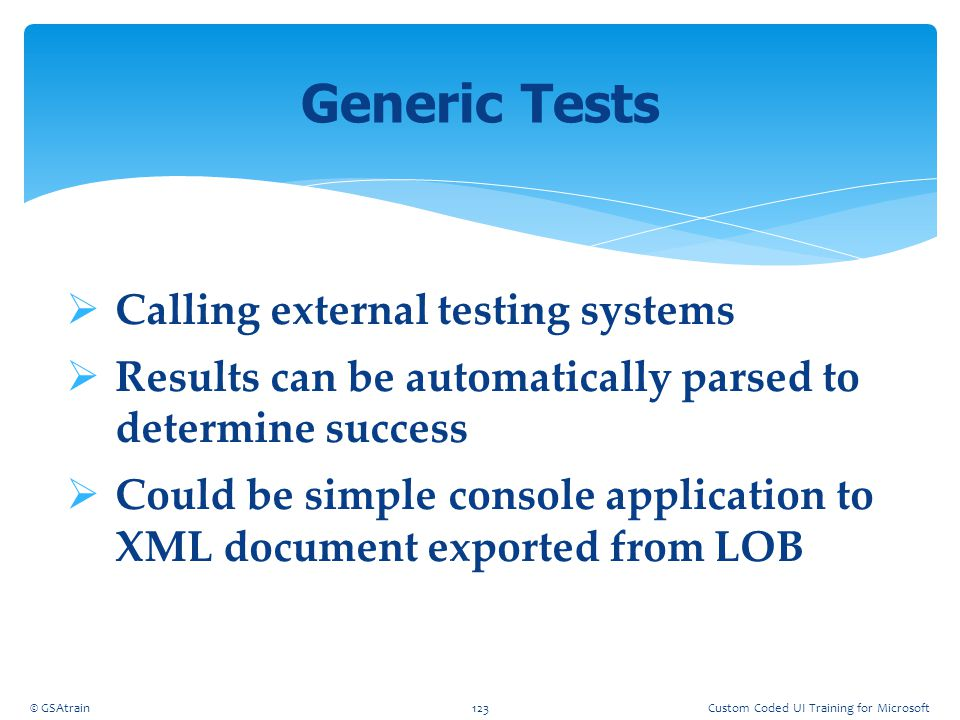  Calling external testing systems  Results can be automatically parsed to determine success  Could be simple console application to XML document ex