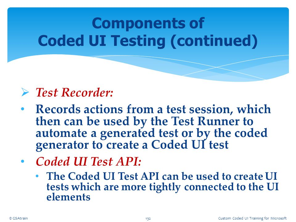  Test Recorder: Records actions from a test session, which then can be used by the Test Runner to automate a generated test or by the coded generator