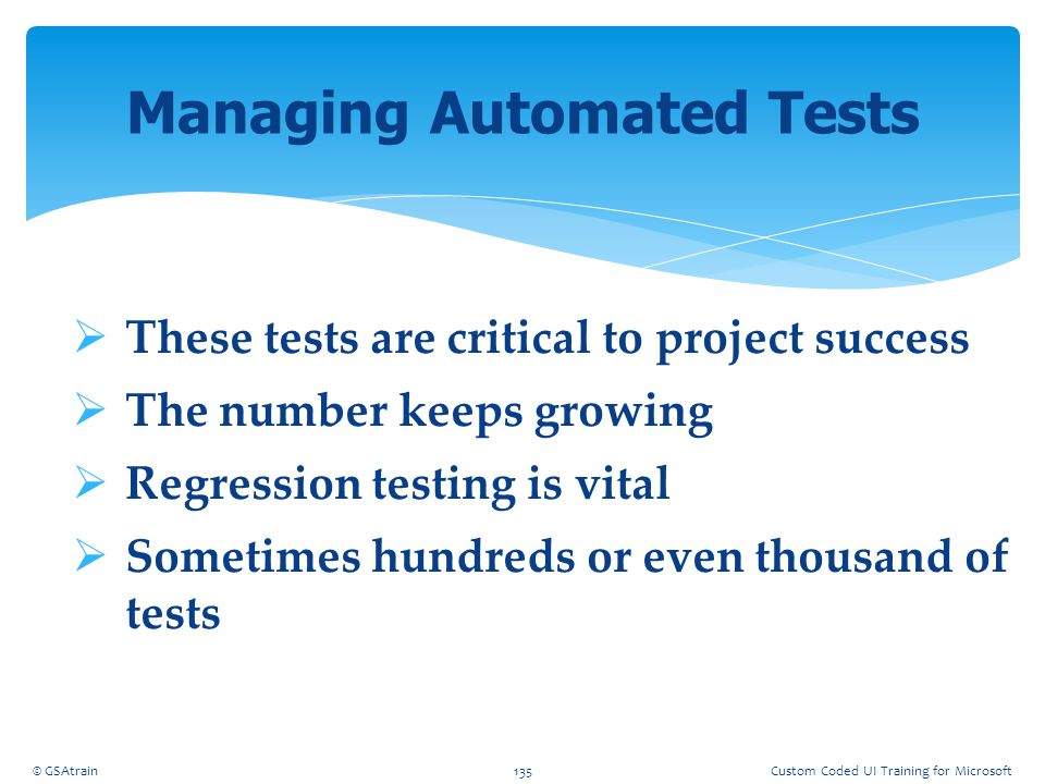  These tests are critical to project success  The number keeps growing  Regression testing is vital  Sometimes hundreds or even thousand of tests