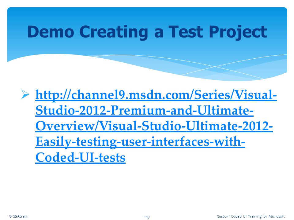  http://channel9.msdn.com/Series/Visual- Studio-2012-Premium-and-Ultimate- Overview/Visual-Studio-Ultimate-2012- Easily-testing-user-interfaces-with-