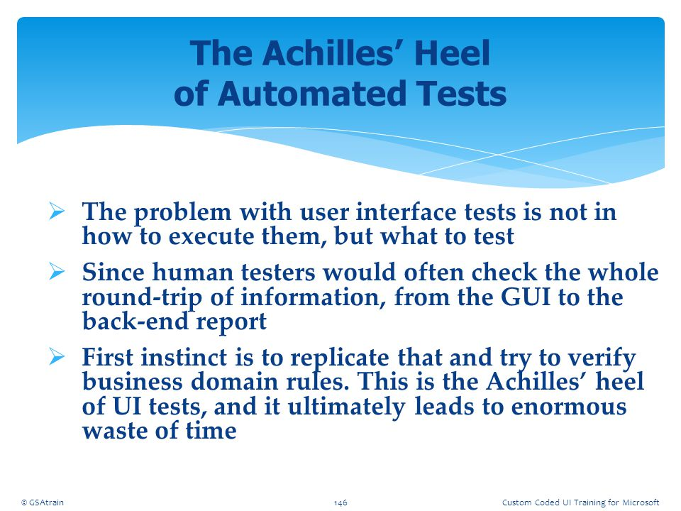 The problem with user interface tests is not in how to execute them, but what to test  Since human testers would often check the whole round-trip o