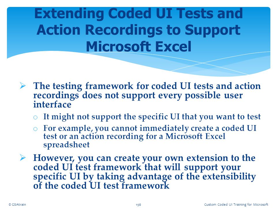  The testing framework for coded UI tests and action recordings does not support every possible user interface o It might not support the specific UI