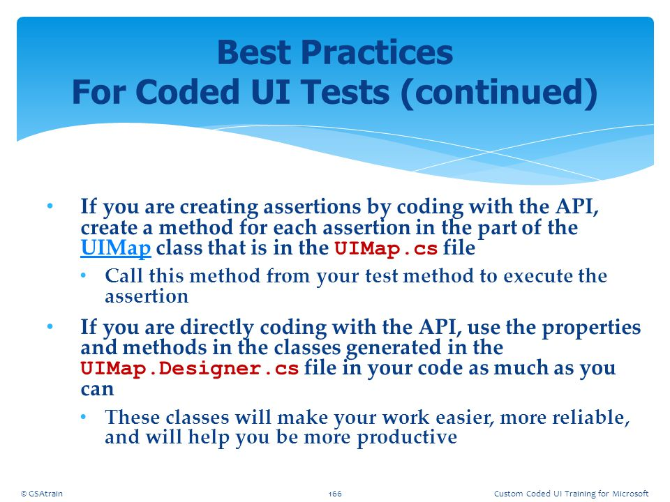 If you are creating assertions by coding with the API, create a method for each assertion in the part of the UIMap class that is in the UIMap.cs file