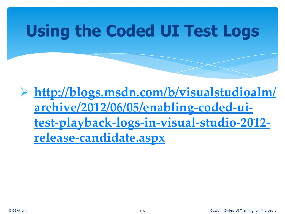 http://blogs.msdn.com/b/visualstudioalm/ archive/2012/06/05/enabling-coded-ui- test-playback-logs-in-visual-studio-2012- release-candidate.aspx http