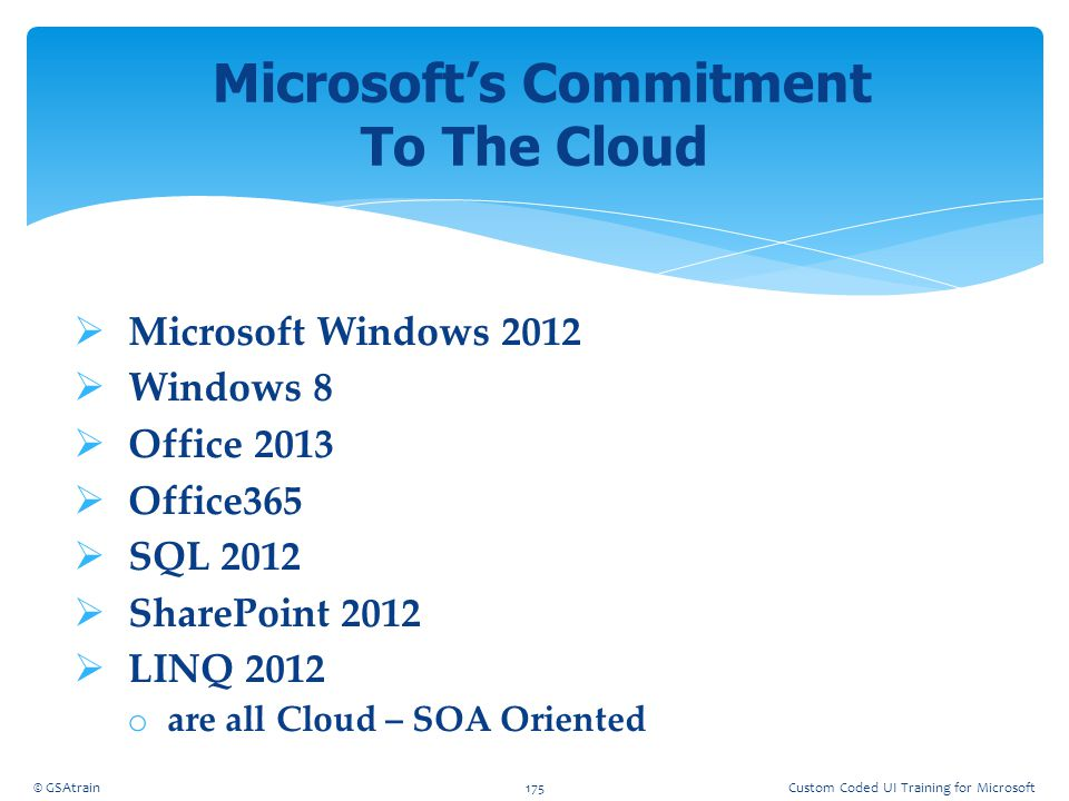  Microsoft Windows 2012  Windows 8  Office 2013  Office365  SQL 2012  SharePoint 2012  LINQ 2012 o are all Cloud – SOA Oriented Microsoft's Com
