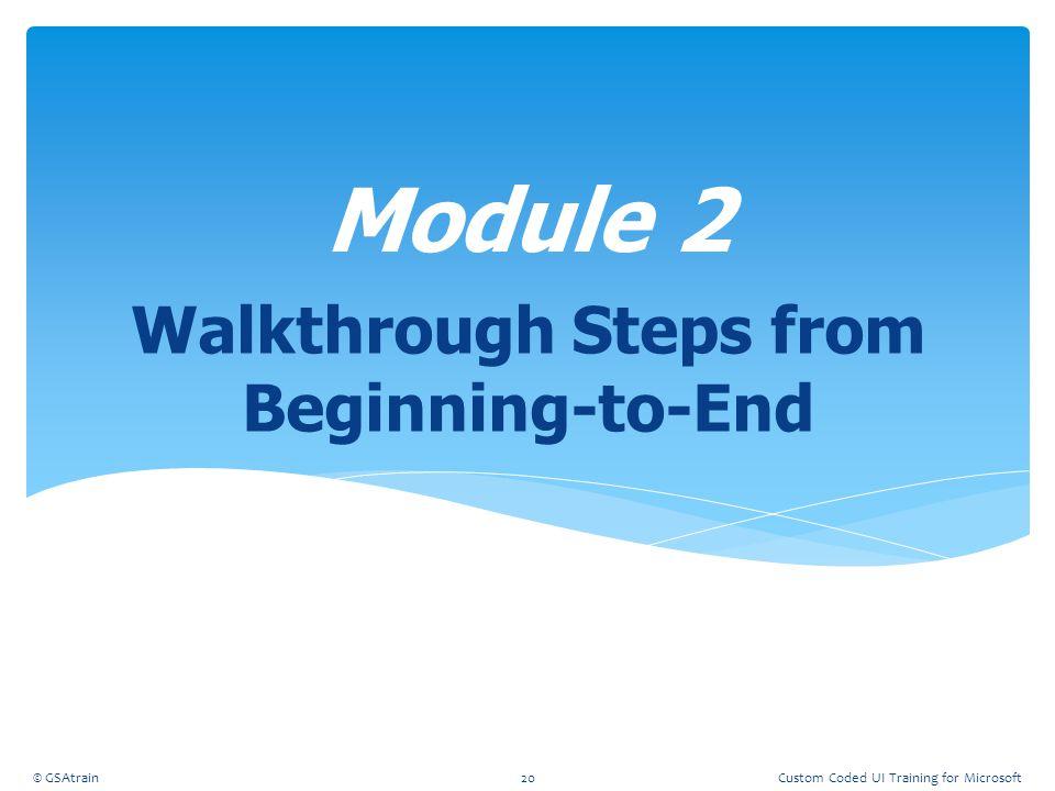 Walkthrough Steps from Beginning-to-End Module 2 © GSAtrain20Custom Coded UI Training for Microsoft