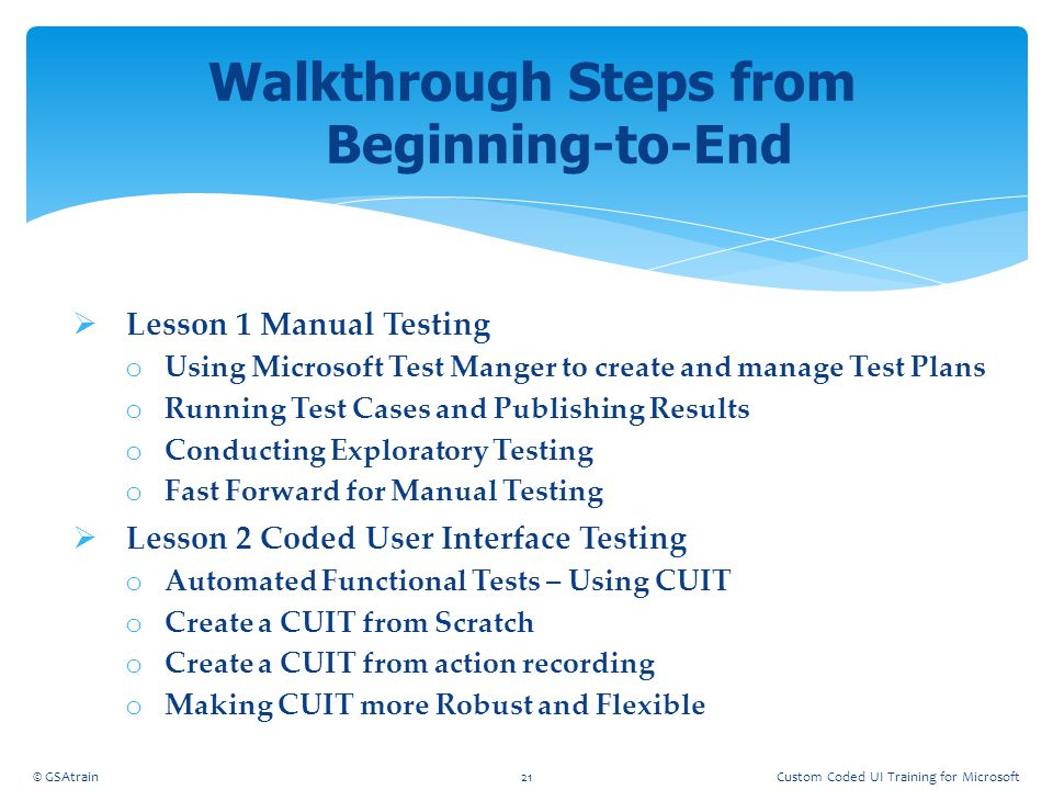  Lesson 1 Manual Testing o Using Microsoft Test Manger to create and manage Test Plans o Running Test Cases and Publishing Results o Conducting Explo
