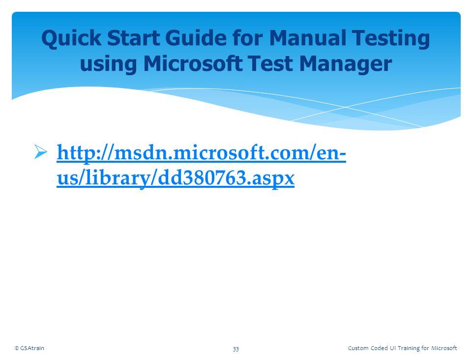  http://msdn.microsoft.com/en- us/library/dd380763.aspx http://msdn.microsoft.com/en- us/library/dd380763.aspx Quick Start Guide for Manual Testing u