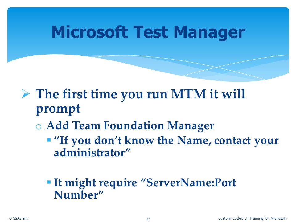 """ The first time you run MTM it will prompt o Add Team Foundation Manager  """"If you don't know the Name, contact your administrator""""  It might requir"""