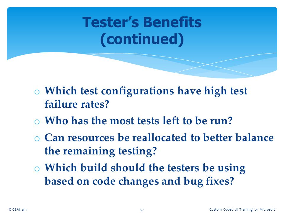 o Which test configurations have high test failure rates? o Who has the most tests left to be run? o Can resources be reallocated to better balance th
