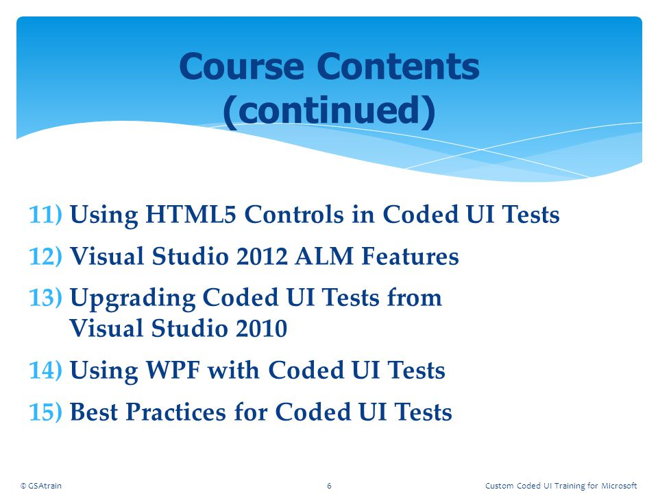  Walkthrough Steps from Beginning-to-End o Examine the code to be tested o Create a Coded UI o Test the Coded UI o Add a data file to drive the UI Tests o Run all of the tests o Create errors in the data file o Examine failed tests Hands-On Lab © GSAtrain27Custom Coded UI Training for Microsoft