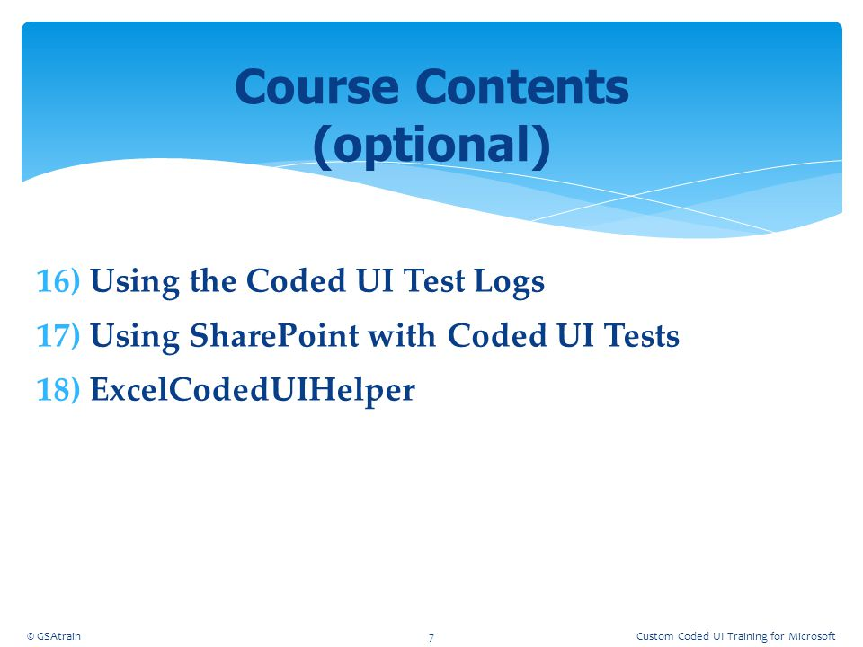 Creating Manual Tests Module 3 © GSAtrain28Custom Coded UI Training for Microsoft