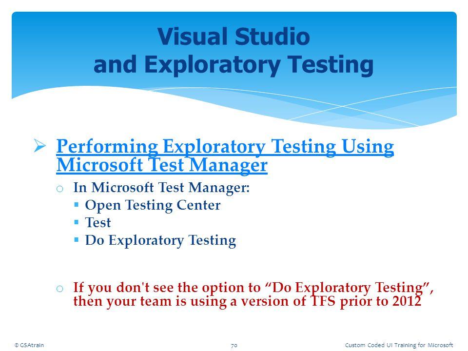  Performing Exploratory Testing Using Microsoft Test Manager Performing Exploratory Testing Using Microsoft Test Manager o In Microsoft Test Manager: