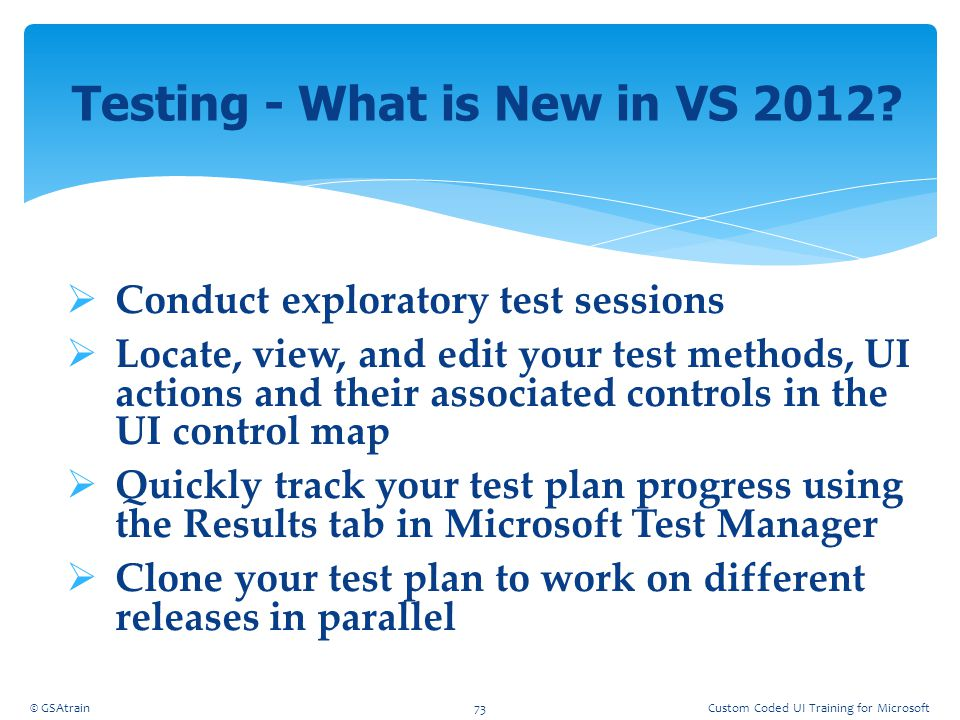 Conduct exploratory test sessions  Locate, view, and edit your test methods, UI actions and their associated controls in the UI control map  Quick