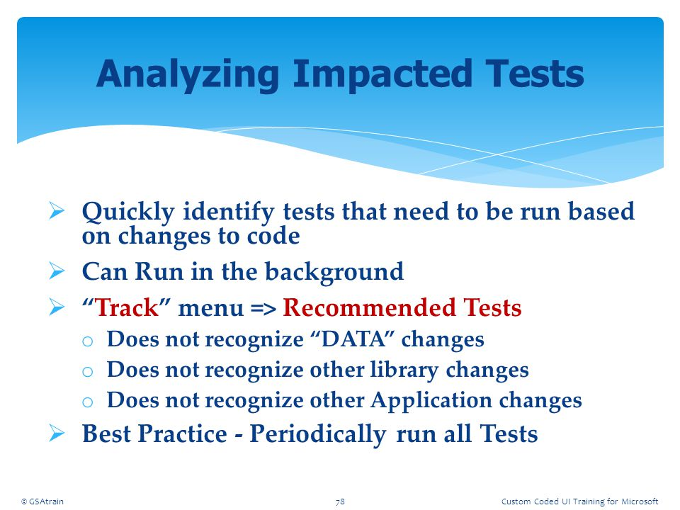 """ Quickly identify tests that need to be run based on changes to code  Can Run in the background  """"Track"""" menu => Recommended Tests o Does not recog"""