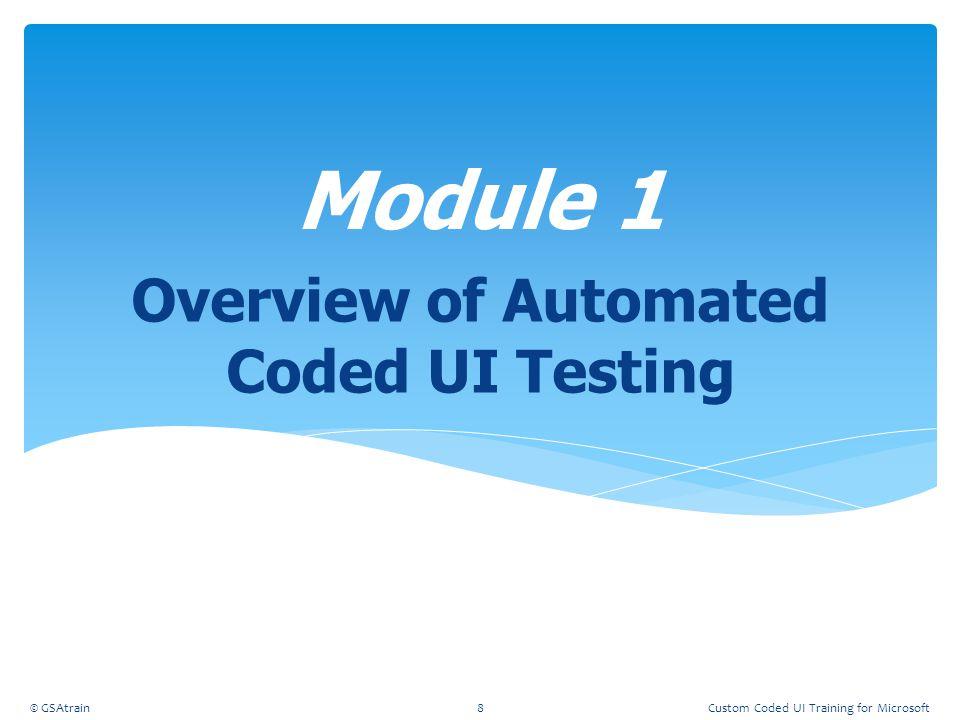 Testing Large Applications with Multiple UI Maps Module 12 © GSAtrain159Custom Coded UI Training for Microsoft