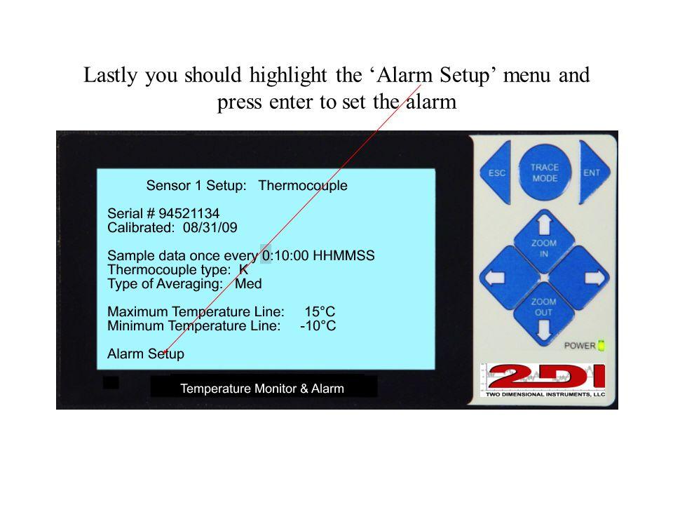 Lastly you should highlight the 'Alarm Setup' menu and press enter to set the alarm