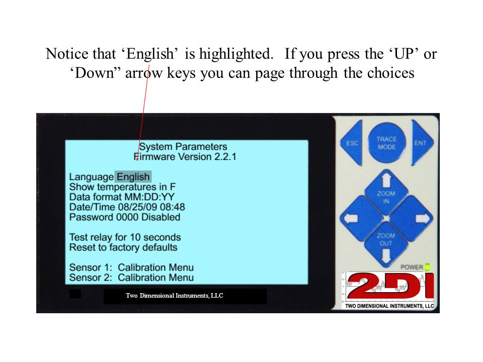 """Notice that 'English' is highlighted. If you press the 'UP' or 'Down"""" arrow keys you can page through the choices Two Dimensional Instruments, LLC"""